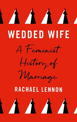 WEDDED WIFE: a feminist history of marriage