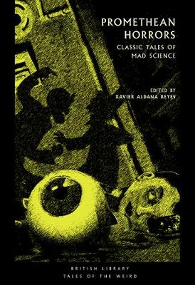 Promethean Horrors: Classic Tales of Mad Science
