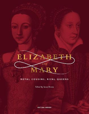 Elizabeth I and Mary, Queen of Scots: The British Library Exhibition Book