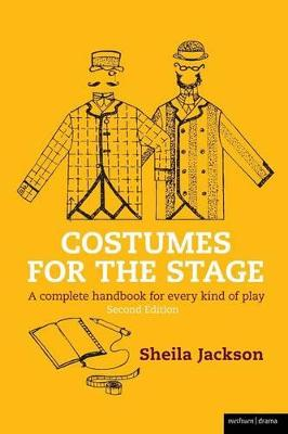 Costumes for the Stage: A Complete Handbook for Every Kind of Play