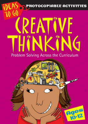 Creative Thinking Ages 10-12: Problem Solving Across the Curriculum