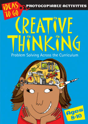 Creative Thinking Ages 8-10: Problem Solving Across the Curriculum