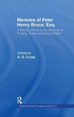 Memoirs of Peter Henry Bruce, Esq., a Military Officer in the Services of Prussia, Russia & Great Britain, Containing an Account of His Travels in Germany, Russia, Tartary, Turkey, the West Indies Etc: As Also Several Very Interesting Private Anecdotes of