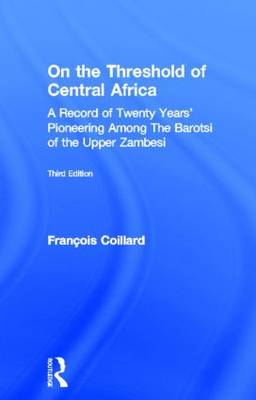 On the Threshold of Central Africa (1897): A Record of Twenty Years Pioneering Among the Barotsi of the Upper...