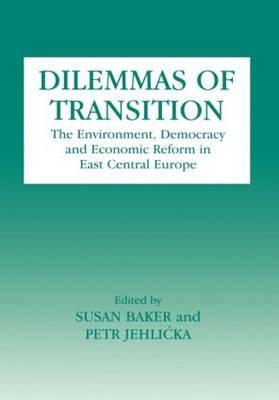 Dilemmas of Transition: The Environment, Democracy and Economic Reform in East Central Europe
