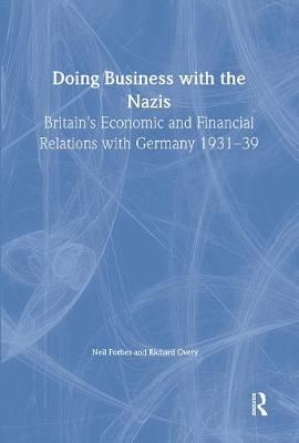 Doing Business with the Nazis: Britain's Economic and Financial Relations with Germany 1931-39
