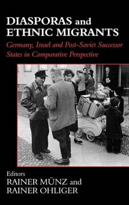 Diasporas and Ethnic Migrants: Germany, Israel and Russia in Comparative Perspective