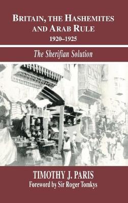 Britain, the Hashemites and Arab Rule: The Sherifian Solution