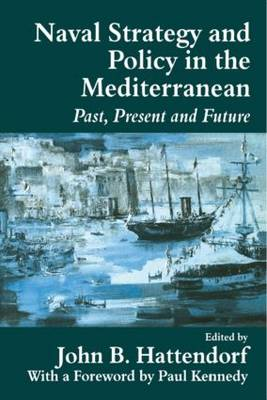Naval Strategy and Power in the Mediterranean: Past, Present and Future