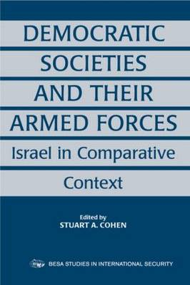 Democratic Societies and Their Armed Forces: Israel in Comparative Context