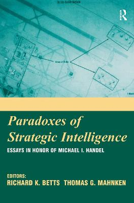 Paradoxes of Strategic Intelligence: Essays in Honor of Michael I. Handel
