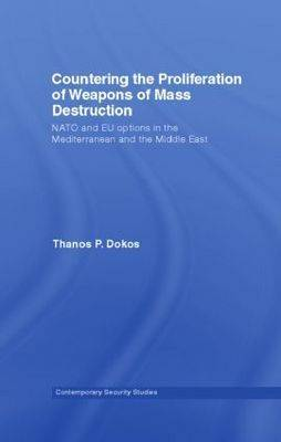 Countering the Proliferation of Weapons of Mass Destruction: NATO and EU Options in the Mediterranean and the Middle East