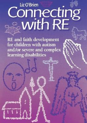 Connecting with RE: RE and faith development for children with autism and/or severe and complex learning disabilities