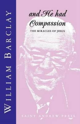 And He Had Compassion: The Miracles of Jesus