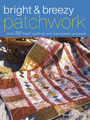 Bright & Breezy Patchwork: Over 30 Fresh Quilting and Patchwork Projects