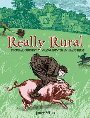 Really Rural: Peculiar Country Ways and How to Embrace Them
