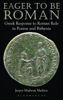 Eager to be Roman: Greek Response to Roman Rule in Pontus and Bithynia