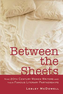 Between the Sheets: The Literary Liaisons of Nine 20th Century Women Writers