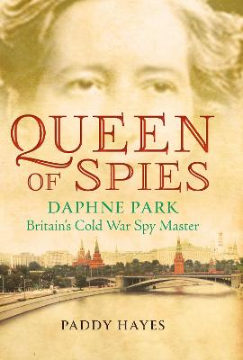 Queen of Spies: Britain's Cold War Spy Master