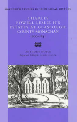 Charles Powell Leslie II's Estates at Glaslough, County Monaghan 1800-1841