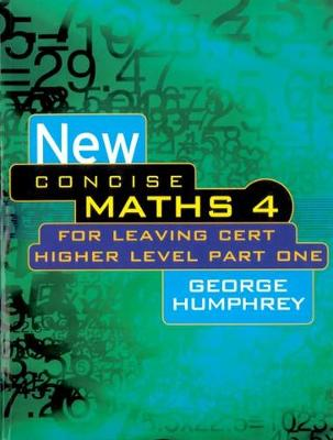 New Concise Maths 4: For Leaving Cert Higher Level Part One