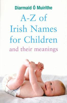 A - Z of Irish Names for Children: And their meanings