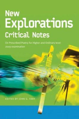 New Explorations Critical Notes for 2009: On Prescribed Poetry for Higher and Ordinary level 2009 examination