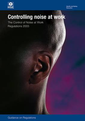 Controlling noise at work: The Control of Noise at Work Regulations 2005, guidance on regulations