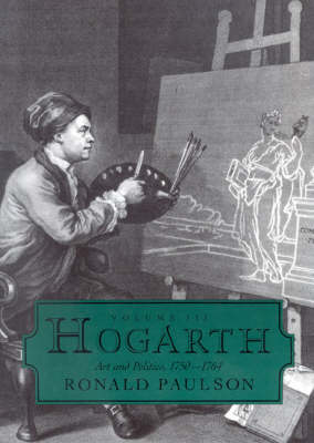 Hogarth: Volume III: Art and Politics 1750-1764