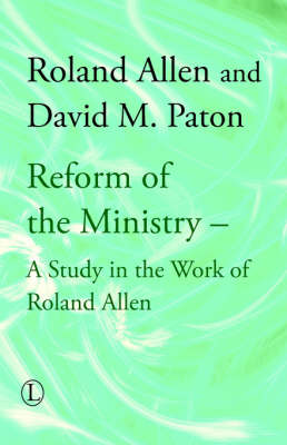 Reform of the Ministry: A Study in the Work of Roland Allen