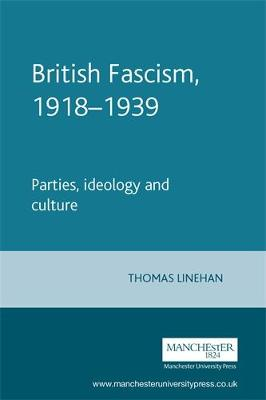 British Fascism, 1918-1939: Parties, Ideology and Culture