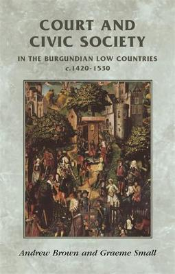 Court and Civic Society in the Burgundian Low Countries C.1420-1530