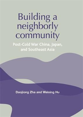 Building a Neighborly Community: Post-Cold War China, Japan, and Southeast Asia