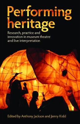 Performing Heritage: Research, Practice and Innovation in Museum Theatre and Live Interpretation