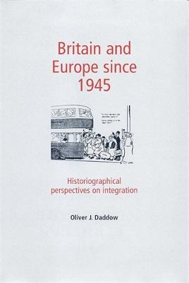 Britain and Europe Since 1945: Historiographical Perspectives on Integration