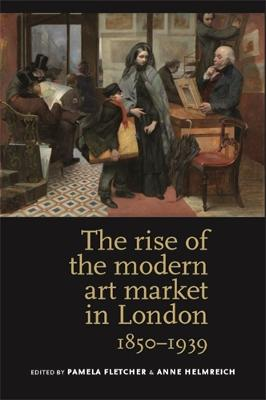 The Rise of the Modern Art Market in London: 1850-1939