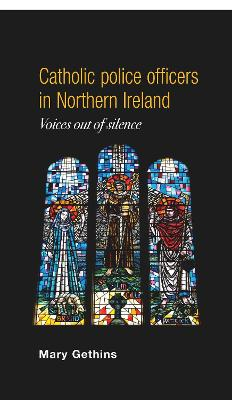 Catholic Police Officers in Northern Ireland: Voices out of Silence