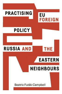 Practising Eu Foreign Policy: Russia and the Eastern Neighbours