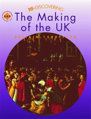 Re-discovering the Making of the UK: Britain 1500-1750