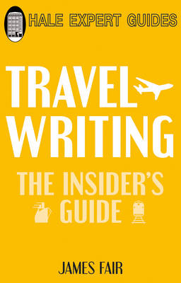 Travel Writing: The Insider's Guide