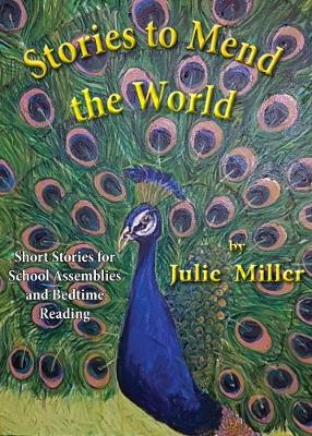 Stories to Mend the World: Short Stories for School Assemblies and Bedtime Reading