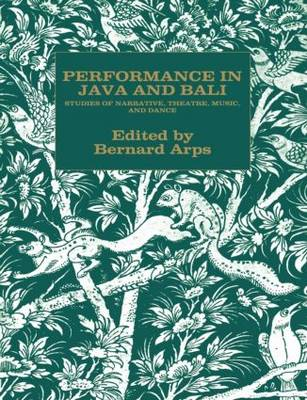Performance in Java and Bali: Studies of Narrative, Theatre, Music and Dance