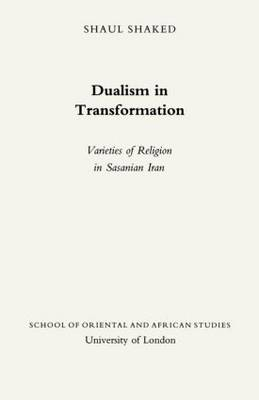 Dualism in Transition: Varieties of Religion in Sasanian Iran