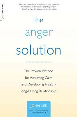 The Anger Solution: The Proven Method for Achieving Calm and Developing Healthy, Long-Lasting Relationships
