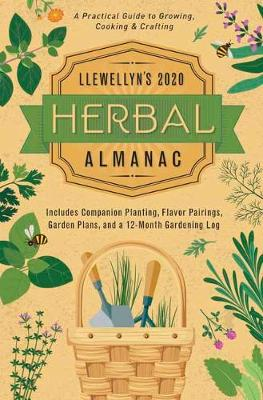 Llewellyn's 2020 Herbal Almanac: A Practical Guide to Growing, Cooking and Crafting