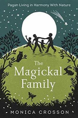 The Magickal Family: Pagan Living in Harmony with Nature