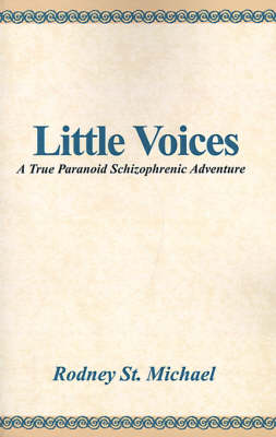 Little Voices: A True Paranoid Schizophrenic Adventure