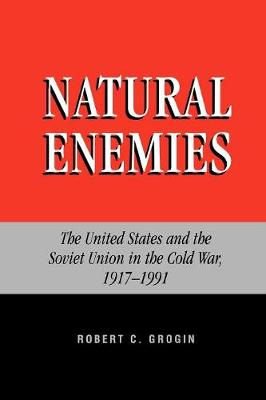 Natural Enemies: The United States and the Soviet Union in the Cold War, 1917-1991