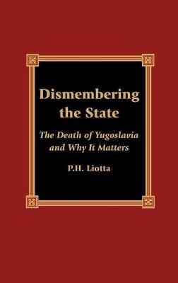 Dismembering the State: The Death of Yugoslavia and Why It Matters