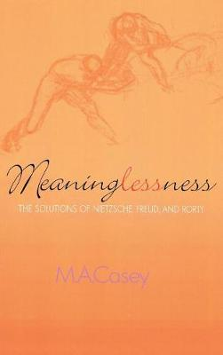 Meaninglessness: The Solutions of Nietzsche, Freud, and Rorty
